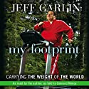 My Footprint: Carrying the Weight of the World (       UNABRIDGED) by Jeff Garlin Narrated by Jeff Garlin