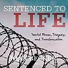 Sentenced to Life: Mental Illness, Tragedy, and Transformation Hörbuch von Joan Becker Gesprochen von: Lorilee Craker