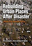 img - for Rebuilding Urban Places After Disaster: Lessons from Hurricane Katrina (The City in the Twenty-First Century) book / textbook / text book