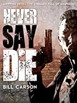 Never Say Die ( Nick Harland Crime Thriller Book 3 ): Gripping Detective Thriller Full Of Suspense