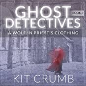 A Wolf in Priest's Clothing: Ghost Detectives, Book 2 | Kit Crumb