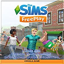 The Sims Freeplay Game Apk Cheats, Hacks, Mods Download Guide Unofficial Audiobook by Chala Dar Narrated by Trevor Clinger