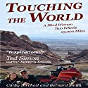 Touching The World: A Blind Woman, Two Wheels, 25000 Miles (       UNABRIDGED) by Cathy Birchall, Bernard Smith Narrated by Sherry Baines, Philip Bretherton