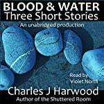Blood and Water: Three Short Stories | Charles J Harwood