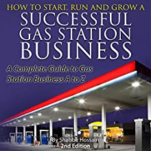 How to Start, Run and Grow a Successful Gas Station Business: A Complete Guide to Gas Station Business A to Z Audiobook by Shabbir Hossain Narrated by Randal Schaffer