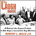 The Laugh Makers: A Behind-the-Scenes Tribute to Bob Hope's Incredible Gag Writers (       UNABRIDGED) by Robert L. Mills Narrated by Bob Mills, Gary Owens