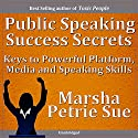 Public Speaking Success Secrets: Keys to Powerful Platform, Media and Speaking Skills Speech by Marsha Sue Petrie Narrated by Marsha Sue Petrie