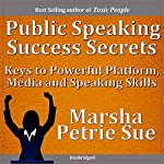 Public Speaking Success Secrets: Keys to Powerful Platform, Media and Speaking Skills | Marsha Sue Petrie