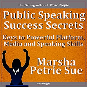 Public Speaking Success Secrets: Keys to Powerful Platform, Media and Speaking Skills | [Marsha Sue Petrie]