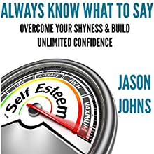 Always Know What to Say: Overcome Your Shyness and Build Unlimited Confidence Audiobook by Jason Johns Narrated by Kevin Gisi