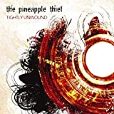 Tightly Unwound by Pineapple Thief (2008-08-19)