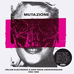 Mutazione - Italian Electronic & New Wave Underground 1980 - 1988 compiled by Walls
