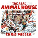 The Real Animal House (       UNABRIDGED) by Chris Miller Narrated by Todd McLaren