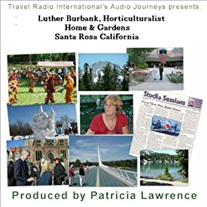 Audio Journeys: Luther Burbank Home and Gardens, Santa Rosa, California Walking Tour