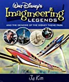 Walt Disneys Imagineering Legends and the Genesis of the Disney Theme Park