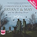 Bryant & May and the Bleeding Heart: Bryant & May, Book 11 Audiobook by Christopher Fowler Narrated by Tim Goodman