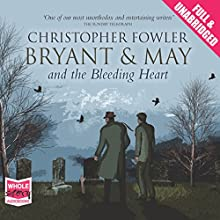 Bryant & May and the Bleeding Heart: Bryant & May, Book 11 (       UNABRIDGED) by Christopher Fowler Narrated by Tim Goodman