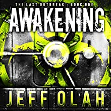 Awakening: The Last Outbreak, Book 1 Audiobook by Jeff Olah Narrated by Mark Westfield