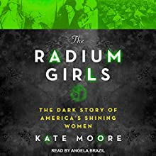 The Radium Girls: The Dark Story of America's Shining Women Audiobook by Kate Moore Narrated by Angela Brazil