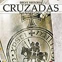 Breve historia de las cruzadas Audiobook by Juan Ignacio Cuesta Narrated by Eyal Meyer