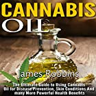 Cannabis Oil: The Ultimate Guide to Using Cannabis Oil for Disease Prevention, Skin Conditions and many More Powerful Health Benefits Hörbuch von James Robbins Gesprochen von: Tim Titus