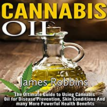 Cannabis Oil: The Ultimate Guide to Using Cannabis Oil for Disease Prevention, Skin Conditions and many More Powerful Health Benefits Audiobook by James Robbins Narrated by Tim Titus