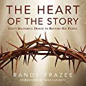 The Heart of the Story: God's Masterful Design to Restore His People (       UNABRIDGED) by Randy Frazee Narrated by Randy Frazee