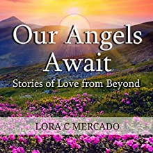 Our Angels Await: Stories of Love from Beyond (       UNABRIDGED) by Lora C. Mercado Narrated by Susan Soriano