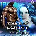 Touch of Frost: Magic, New Mexico, Book 1 Audiobook by S. E. Smith Narrated by David Brenin
