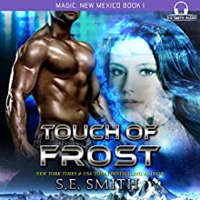 Touch of Frost: Magic, New Mexico, Book 1 (       UNABRIDGED) by S. E. Smith Narrated by David Brenin