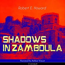 Shadows in Zamboula Audiobook by Robert E. Howard Narrated by Arthur Vincet