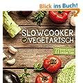 Slowcooker vegetarisch: Fleischlos kochen mit dem Crockpot - 77 Rezepte, Tipps & Tricks