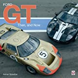 Ford Gt: Then And Now (Then &amp; Now)