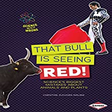That Bull Is Seeing Red!: Science's Biggest Mistakes About Animals and Plants Audiobook by Christine Zuchora-Walske Narrated by  Intuitive