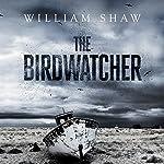 The Birdwatcher | William Shaw