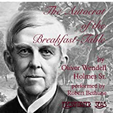 Autocrat of the Breakfast-Table Audiobook by Oliver Wendell Holmes Narrated by Robert Bethune