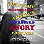 Why You Are Burnt-Out, Stressed-Out, Anxious, Depressed, Angry and Confused: Product of Your Upbringing: A Guide to What Ails You: Transcent Mediocrity Book 31 | J.B. Snow