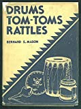 DRUMS, TOMTOMS And RATTLES. Primitive Percussion Instruments for Modern Use.