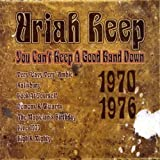 Uriah Heep You Can't Keep A Good Band Down: 1970;1976