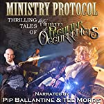 Ministry Protocol: Thrilling Tales of the Ministry of Peculiar Occurrences: Ministry of Peculiar Occurrences Anthology | Tee Morris,Jared Axelrod,Glenn Freund,Dan Rabarts,Lauren Harris,Alex White,Jack Mangan,Karina Cooper,Tiffany Trent