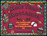 More Than Moccasins: A Kid's Activity Guide to Traditional North American Indian Life (1556522134) by Carlson, Laurie