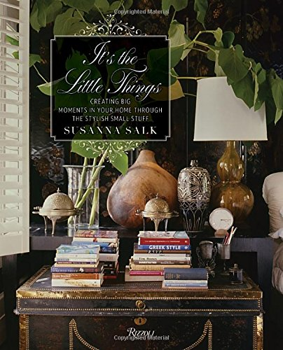 It's the Little Things: Creating Big Moments in Your Home Through The Stylish Small Stuff ISBN-13 9780847848072