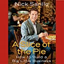 A Slice of the Pie: How to Build a Big Little Business (       UNABRIDGED) by Nick Sarillo Narrated by Joe Geoffrey