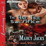 The One True Sacrifice: Of Dragons and Wolves, Book 1 | Marcy Jacks
