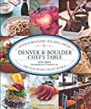Denver & Boulder Chefs Table: Extraordinary Recipes From The Colorado Front Range