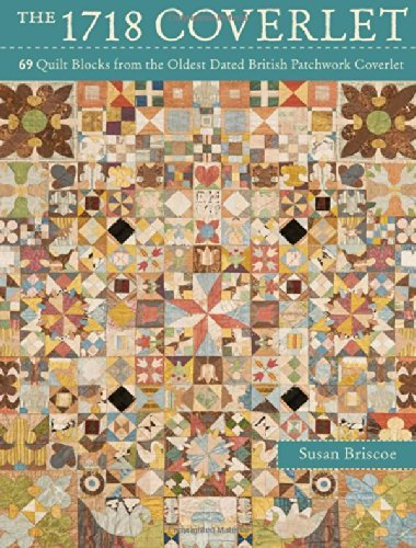 By Susan Briscoe The 1718 Coverlet: 69 Quilt Blocks from the Oldest Dated British Patchwork Coverlet [Hardcover]