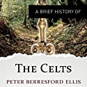 A Brief History of the Celts: Brief Histories Hörbuch von Peter Berresford Ellis Gesprochen von: Christopher Oxford