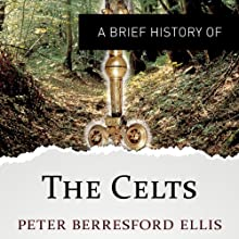 A Brief History of the Celts: Brief Histories Audiobook by Peter Berresford Ellis Narrated by Christopher Oxford