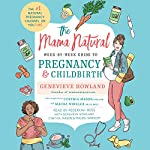 The Mama Natural Week-by-Week Guide to Pregnancy and Childbirth | Genevieve Howland