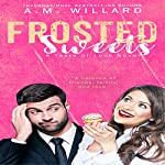 Frosted Sweets: A Taste of Love Series, Book 1 | A.M. Willard